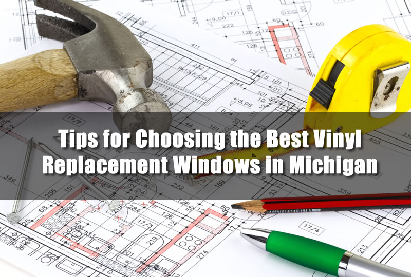 tips-for-choosing-the-best-vinyl-replacement-windows-in-michigan