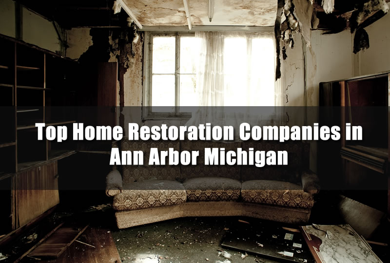 Top Home Restoration Companies in Ann Arbor Michigan