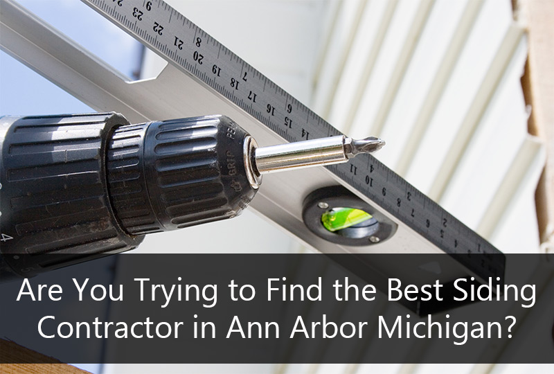 Are You Trying to Find the Best Siding Contractor in Ann Arbor Michigan?