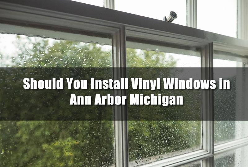 Should You Install Vinyl Windows in Ann Arbor Michigan