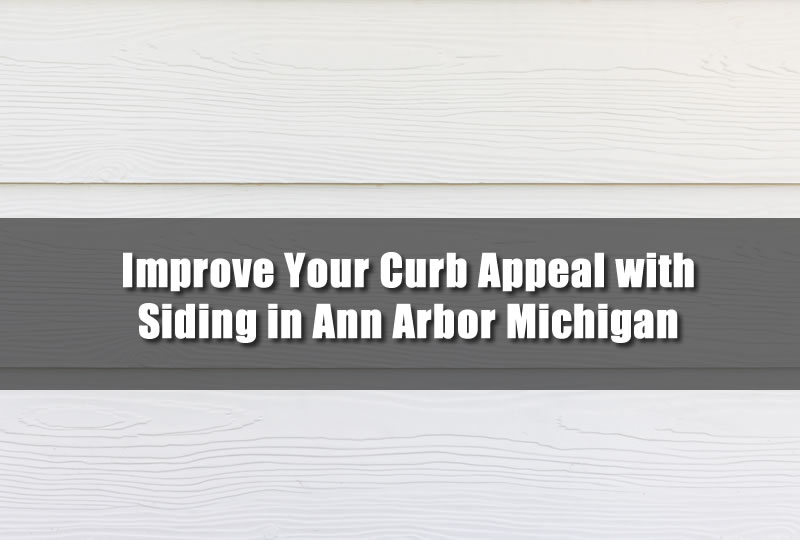 Improve Your Curb Appeal with Siding in Ann Arbor Michigan