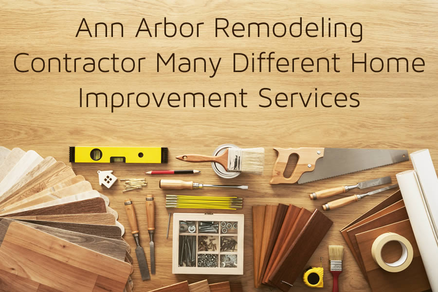 Ann Arbor Remodeling Contractor Many Different Home Improvement Services