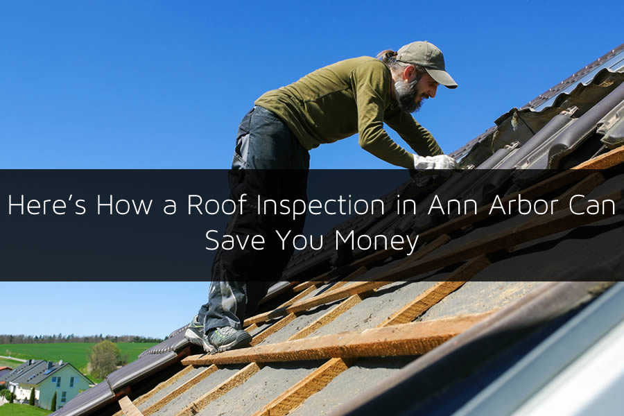 Here's How a Roof Inspection in Ann Arbor Can Save You Money