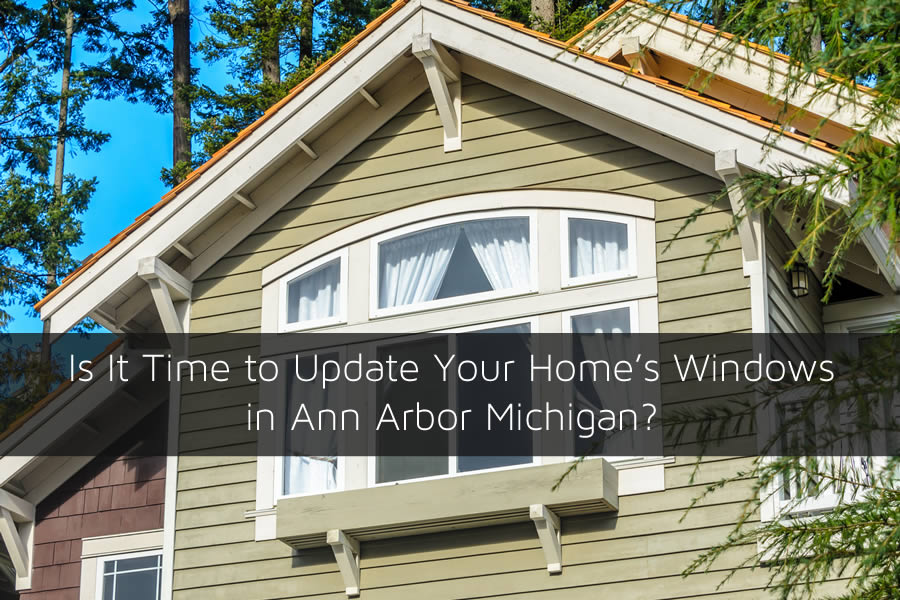 Is It Time to Update Your Home's Windows in Ann Arbor Michigan?