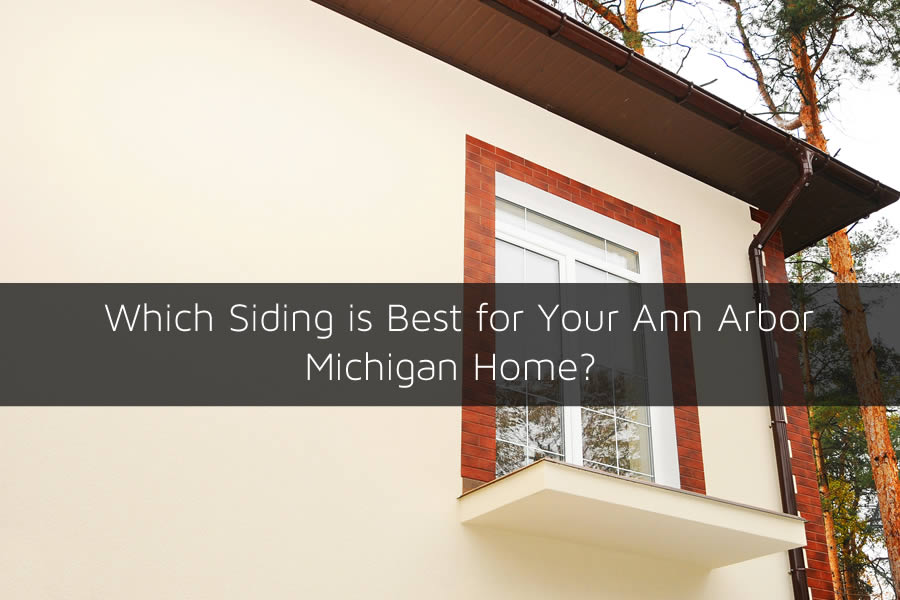 Which Siding is Best for Your Ann Arbor Michigan Home?